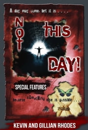 Not This Day! Special Features ebook by Kevin Rhodes,Gillian Rhodes