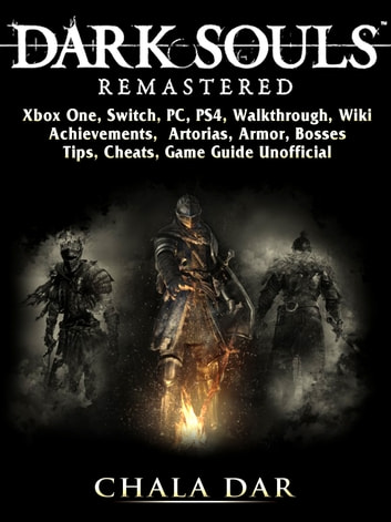 Dark Souls Remastered, Xbox One, Switch, PC, PS4, Walkthrough, Wiki,  Achievements, Artorias, Armor, Bosses, Tips, Cheats, Game Guide Unofficial