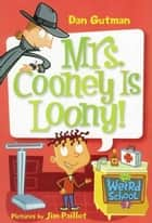 My Weird School #7: Mrs. Cooney Is Loony! ebook by Dan Gutman, Jim Paillot