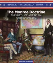 The Monroe Doctrine: The Birth of American Foreign Policy ebook by Hamilton, Robert