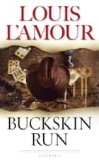 Buckskin Run ebook by Louis L'Amour