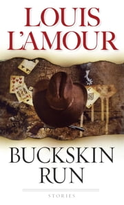 Buckskin Run - Stories ebook by Louis L'Amour