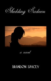 Shedding Sadness ebook by Brandon Spacey