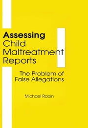 Assessing Child Maltreatment Reports - The Problem of False Allegations ebook by Jerome Beker,Michael Robin