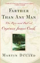 Farther Than Any Man - The Rise and Fall of Captain James Cook ebook by Martin Dugard