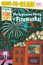 The Explosive Story of Fireworks! - with audio recording ebook by Kama Einhorn, Daniel Guidera