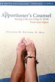 The Apportioner's Counsel - Saying I Do (or I Don't) with Your Eyes Open ebook by Susanne M. Dutton