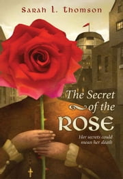 The Secret of the Rose ebook by Sarah L. Thomson
