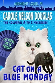 Cat on a Blue Monday - A Midnight Louie Mystery ebook by Carole Nelson Douglas
