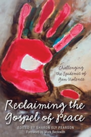 Reclaiming the Gospel of Peace - Challenging the Epidemic of Gun Violence ebook by