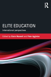 Elite Education - International perspectives ebook by Claire Maxwell,Peter Aggleton