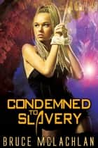 Condemned to Slavery ebook by Bruce McLachlan
