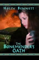 The Bonemender's Oath ebook by Holly Bennett