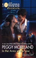 In The Arms Of The Law (Mills & Boon M&B) ebook by Peggy Moreland