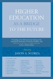Higher Education as a Bridge to the Future - Proceedings of the 50th Anniversary Meeting of the International Association of University Presidents, with Reflections on the Future of Higher Education by Dr. J. Michael Adams ebook by Jason A. Scorza, J. Michael Adams, Dame Glynis Breakwell,...