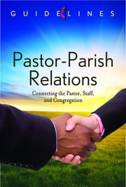 Guidelines for Leading Your Congregation 2013-2016 - Pastor-Parish Relations - Connecting the Pastor, Staff, and Congregation ebook by General Board Of Discipleship