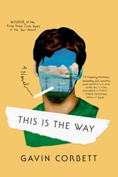 This Is the Way - A Novel ebook by Gavin Corbett