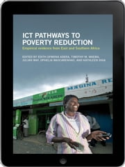 ICT Pathways to Poverty Reduction eBook - Empirical evidence from East and Southern Africa ebook by Edith Ofwona Adera,Timothy M. Waema,Julian May,Ophelia Mascarenhas,Kathleen Diga