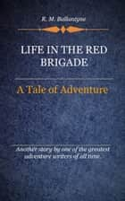 Life in the Red Brigade ebook by Ballantyne, R. M.