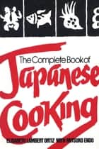 The Complete Book of Japanese Cooking ebook by Elisabeth Lambert Ortiz, Mitsuko Endo