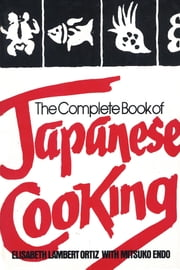 The Complete Book of Japanese Cooking ebook by Elisabeth Lambert Ortiz,Mitsuko Endo