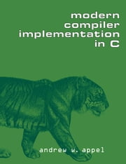 Modern Compiler Implementation in C ebook by Andrew W. Appel,Maia Ginsburg