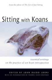 Sitting with Koans - Essential Writings on Zen Koan Introspection ebook by John Daido Loori,Thomas Yuho Kirchner