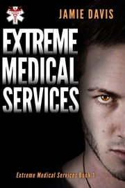 Extreme Medical Services - Medical Care On The Fringes Of Humanity ebook by Jamie Davis