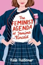 The Feminist Agenda of Jemima Kincaid ebook by Kate Hattemer