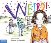 Weird! - A Story About Dealing with Bullying in Schools ebook by Erin Frankel