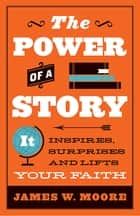 The Power of a Story ebook by James W. Moore