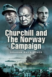 Churchill and the Norway Campaign 1940 ebook by Graham Rhys-Jones
