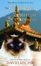 The Dalai Lama's Cat and the Four Paws of Spiritual Success ebook by David Michie