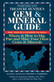 Northeast Treasure Hunter's Gem and Mineral Guide 6/E - Where and How to Dig, Pan and Mine Your Own Gems and Minerals ebook by Kathy J. Rygle,Stephen F. Pedersen