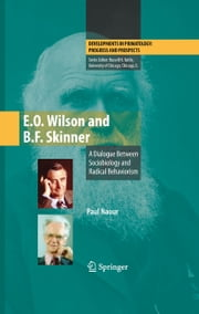 E.O. Wilson and B.F. Skinner - A Dialogue Between Sociobiology and Radical Behaviorism ebook by Paul Naour