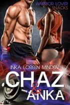 Chaz & Anka - Warrior Lover Snack 1 ebook by Inka Loreen Minden