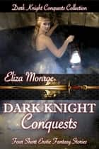 Dark Knight Conquests - Erotic Fantasy Collection ebook by Eliza Monroe
