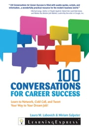 100 Conversations for Career Success - Learn to Network, Cold Call, and Tweet Your Way to Your Dream Job ebook by Laura Labovich,Miriam Salpeter