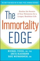 The Immortality Edge - Realize the Secrets of Your Telomeres for a Longer, Healthier Life ebook by Michael Fossel, Greta Blackburn, Dave Woynarowski