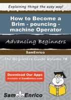How to Become a Brim-pouncing-machine Operator ebook by Weston Fogle