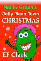 Nellie Green's Jelly Bean Town Christmas ebook by EF Clark