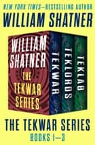 The TekWar Series - Books 1–3 ebook by William Shatner