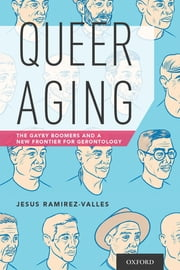 Queer Aging - The Gayby Boomers and a New Frontier for Gerontology ebook by Jesus Ramirez-Valles
