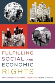 Fulfilling Social and Economic Rights ebook by Sakiko Fukuda-Parr,Terra Lawson-Remer,Susan Randolph,Randolph