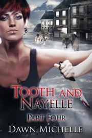 Tooth and Nayelle - Part Four - Tooth and Nayelle, #4 ebook by Dawn Michelle