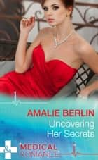Uncovering Her Secrets (Mills & Boon Medical) ebook by Amalie Berlin