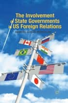 The Involvement of State Governments in US Foreign Relations ebook by S. McMillan