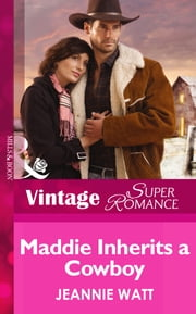 Maddie Inherits a Cowboy (Mills & Boon Vintage Superromance) (Home on the Ranch, Book 46) ebook by Jeannie Watt