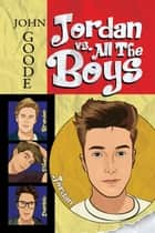 Jordan vs. All the Boys ebook by John Goode