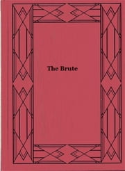 The Brute ebook by Frederic Arnold Kummer